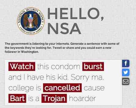 Auf Hello NSA finden Sie einen witzigen NSA Schlüsselwort Generator. Die generierten Sätze können Sie auf Facebook oder Twitter publizieren....aber Achtung!