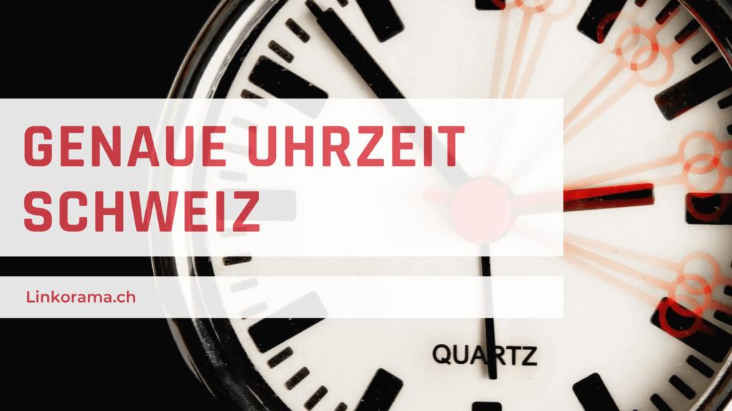 Genaue Uhrzeit Schweiz