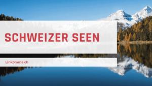 Die grössten Schweizer Seen